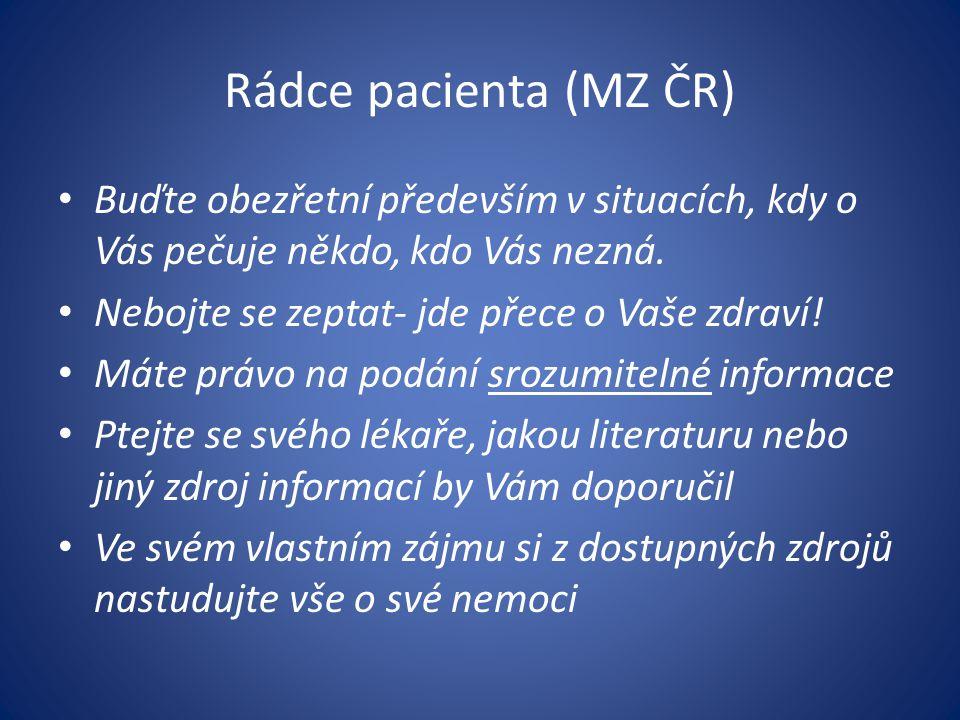 Rádce pacienta (MZ ČR) Buďte obezřetní především v situacích, kdy o Vás pečuje někdo, kdo Vás nezná.