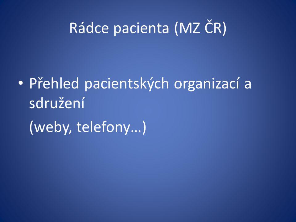 Rádce pacienta (MZ ČR) Přehled pacientských organizací a sdružení (weby, telefony…)