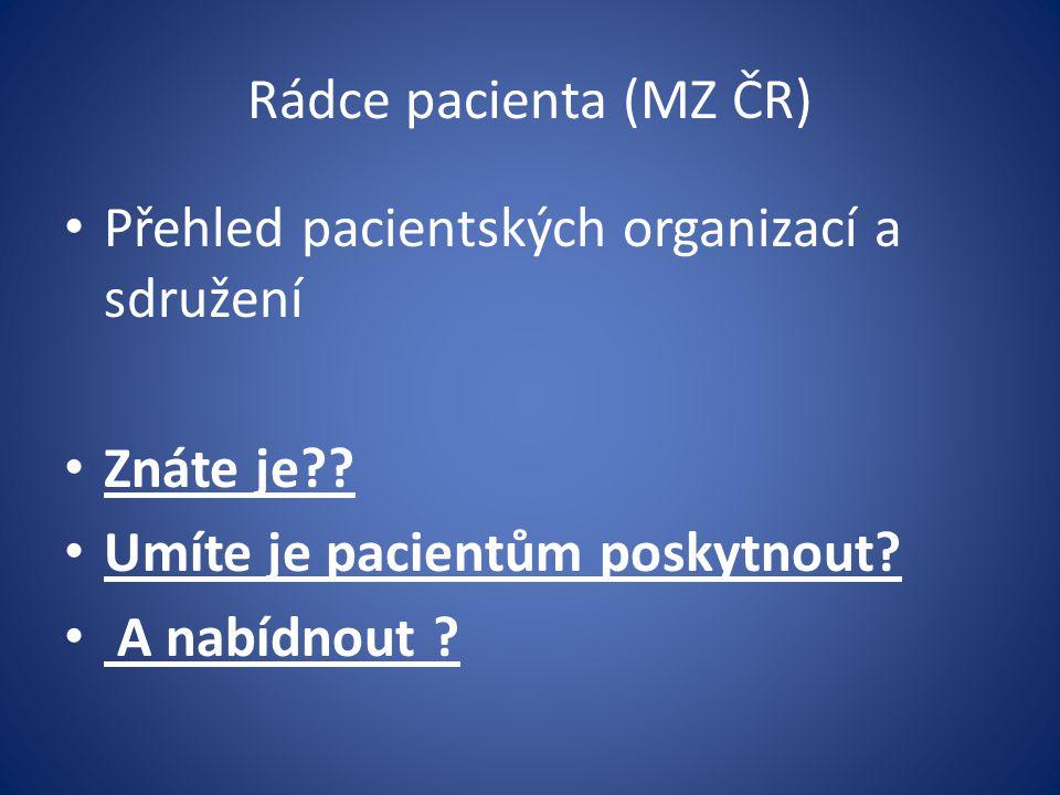 Rádce pacienta (MZ ČR) Přehled pacientských organizací a sdružení. Znáte je Umíte je pacientům poskytnout