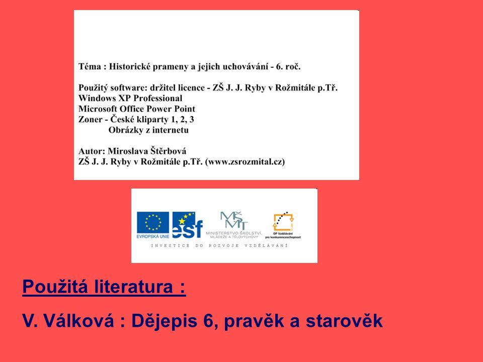 Použitá literatura : V. Válková : Dějepis 6, pravěk a starověk