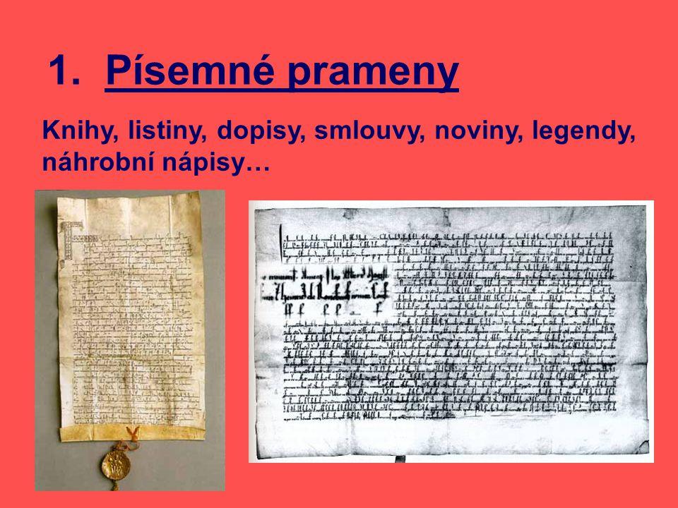 1. Písemné prameny Knihy, listiny, dopisy, smlouvy, noviny, legendy, náhrobní nápisy…