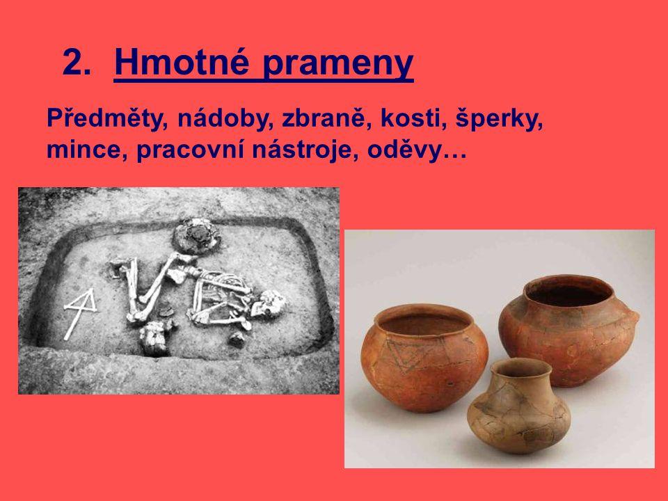 2. Hmotné prameny Předměty, nádoby, zbraně, kosti, šperky, mince, pracovní nástroje, oděvy…