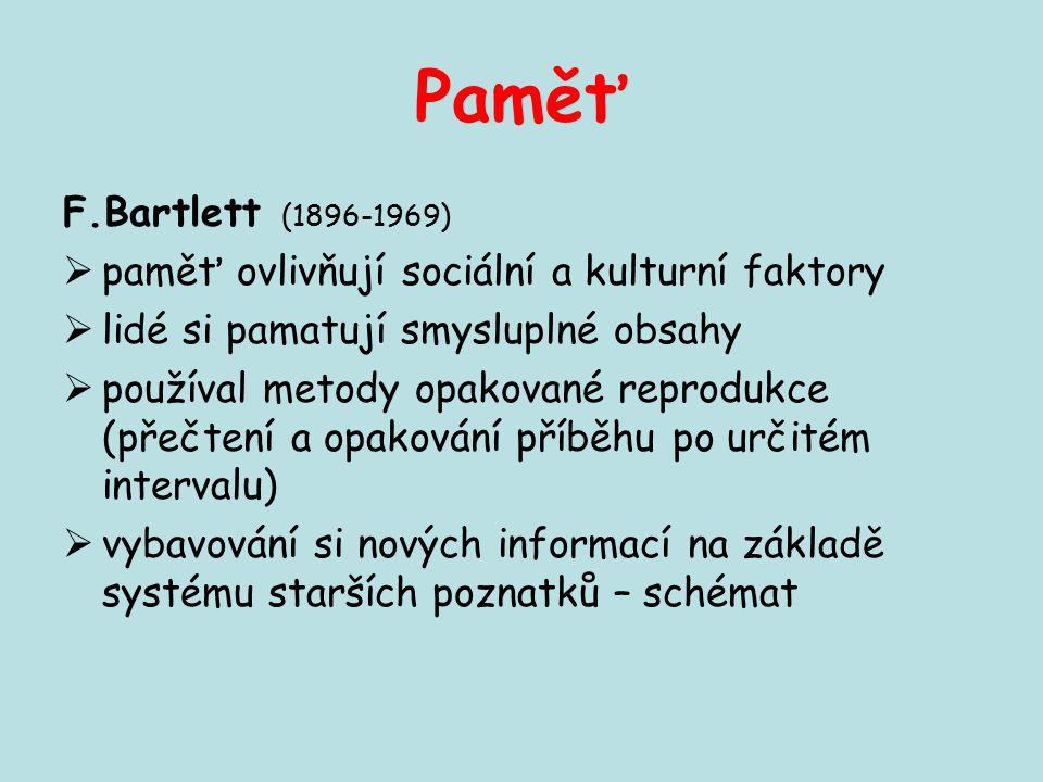 Paměť F.Bartlett (1896-1969) paměť ovlivňují sociální a kulturní faktory. lidé si pamatují smysluplné obsahy.