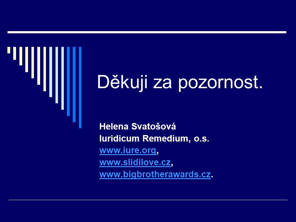 Děkuji za pozornost. Helena Svatošová Iuridicum Remedium, o.s.