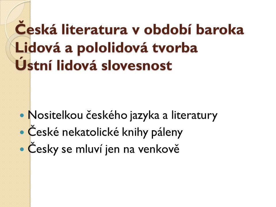Česká literatura v období baroka Lidová a pololidová tvorba Ústní lidová slovesnost