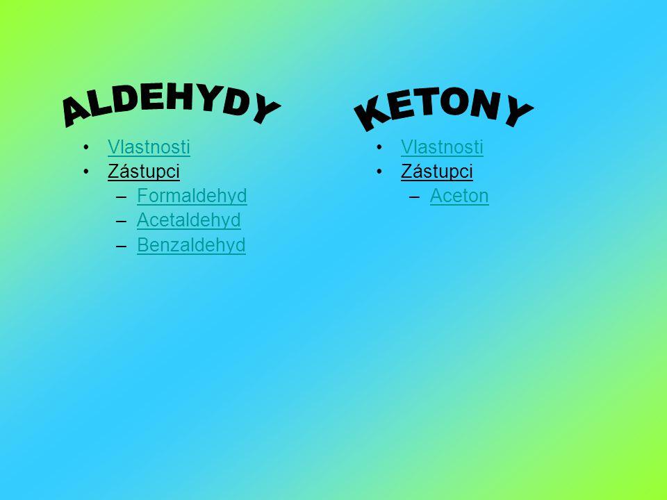 ALDEHYDY KETONY Vlastnosti Zástupci Formaldehyd Acetaldehyd