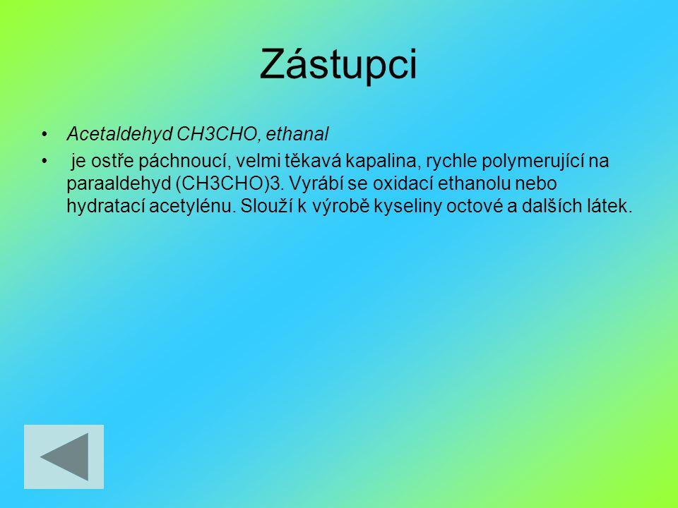 Zástupci Acetaldehyd CH3CHO, ethanal