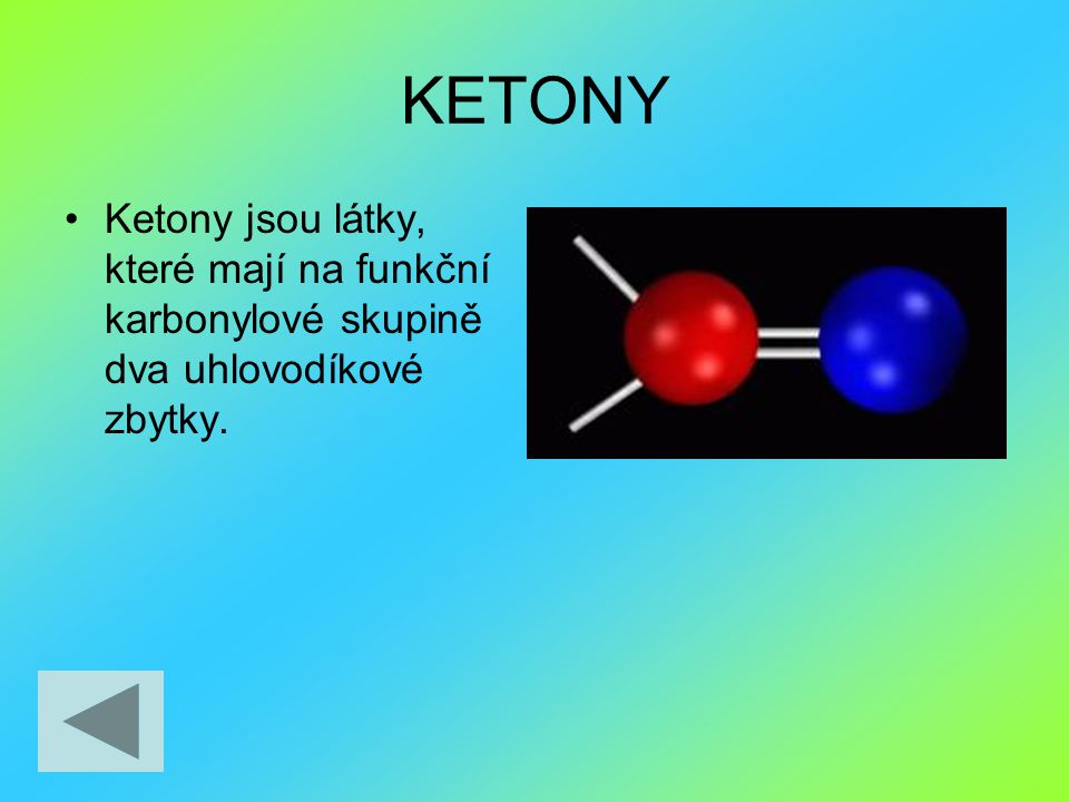 KETONY Ketony jsou látky, které mají na funkční karbonylové skupině dva uhlovodíkové zbytky.