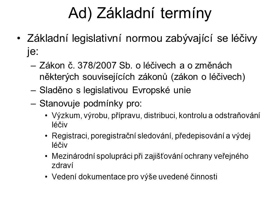 Ad) Základní termíny Základní legislativní normou zabývající se léčivy je: