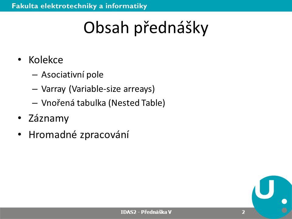 Obsah přednášky Kolekce Záznamy Hromadné zpracování Asociativní pole