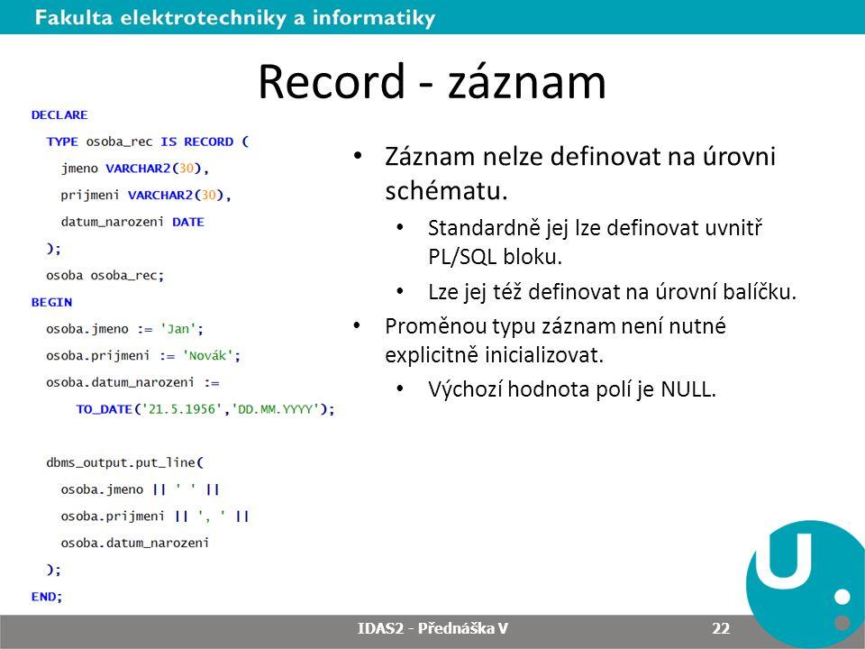 Record - záznam Záznam nelze definovat na úrovni schématu.