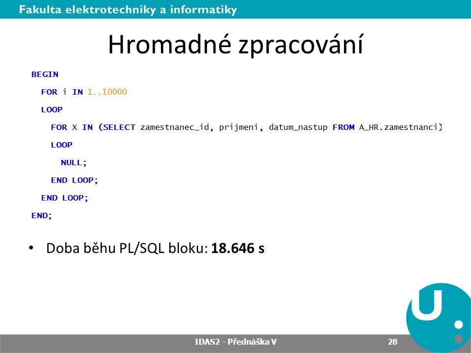 Hromadné zpracování Doba běhu PL/SQL bloku: 18.646 s