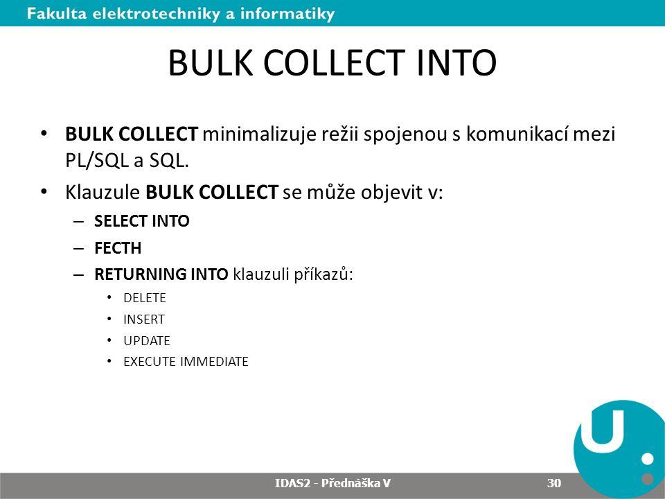 BULK COLLECT INTO BULK COLLECT minimalizuje režii spojenou s komunikací mezi PL/SQL a SQL. Klauzule BULK COLLECT se může objevit v: