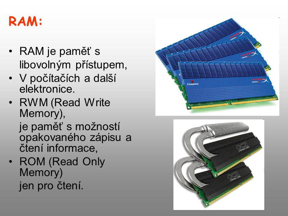 RAM: RAM je paměť s libovolným přístupem,
