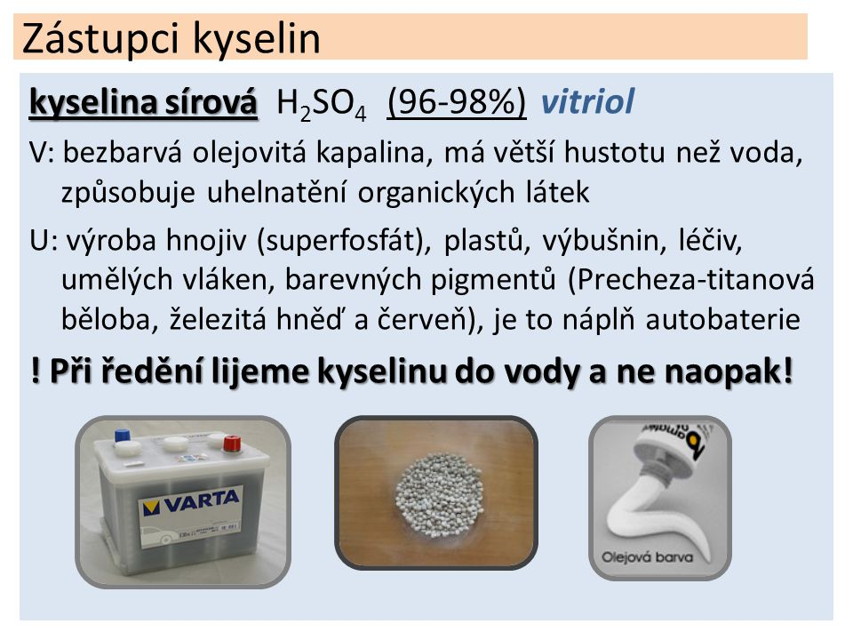 Zástupci kyselin kyselina sírová H2SO4 (96-98%) vitriol