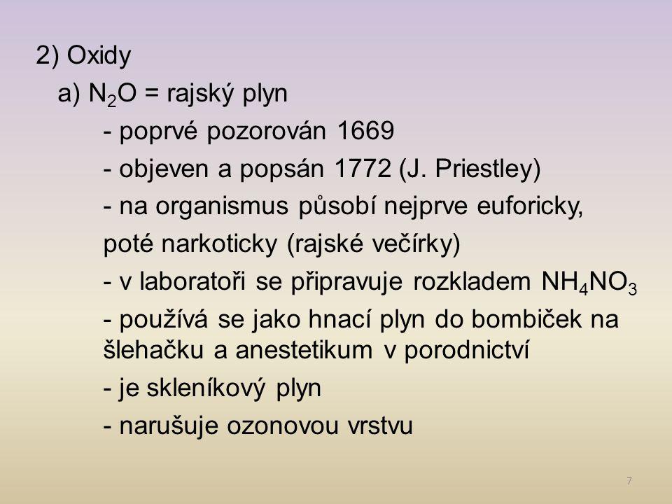 2) Oxidy a) N2O = rajský plyn - poprvé pozorován 1669 - objeven a popsán 1772 (J.
