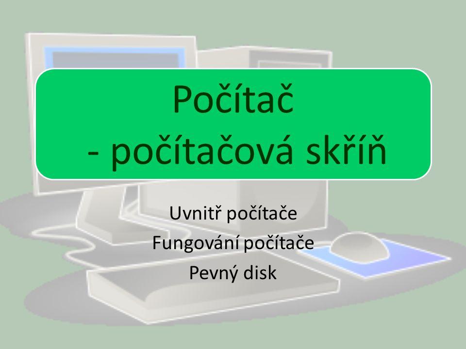 Uvnitř počítače Fungování počítače Pevný disk