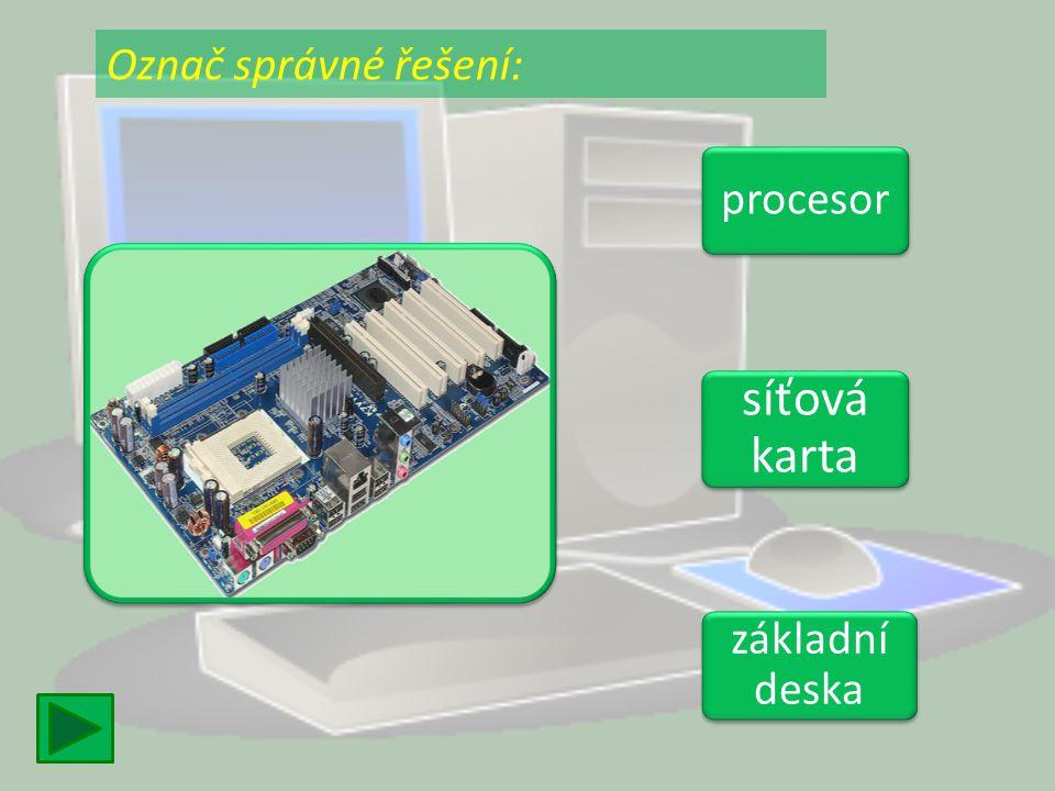Označ správné řešení: procesor síťová karta základní deska