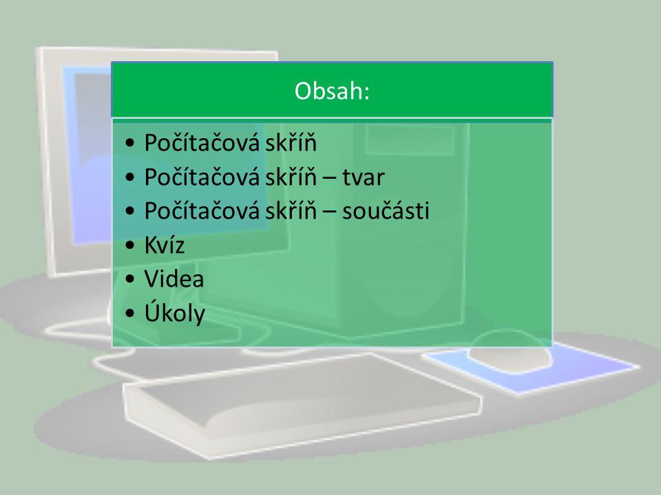 Obsah: Počítačová skříň Počítačová skříň – tvar Počítačová skříň – součásti Kvíz Videa Úkoly