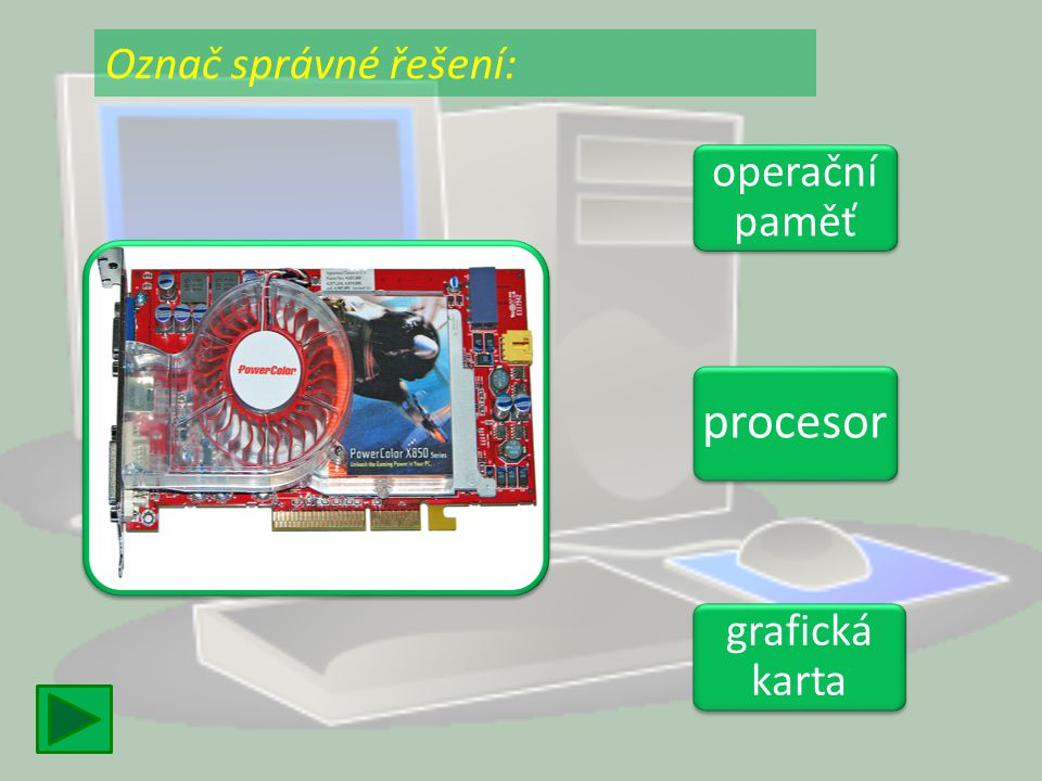 Označ správné řešení: operační paměť procesor grafická karta