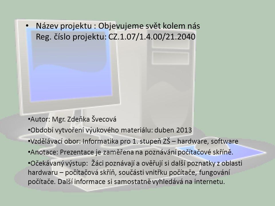 Název projektu : Objevujeme svět kolem nás Reg. číslo projektu: CZ. 1