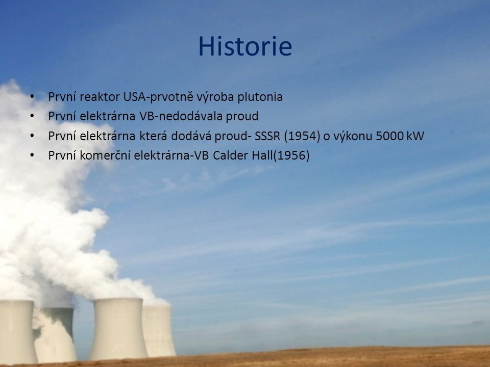 Historie První reaktor USA-prvotně výroba plutonia