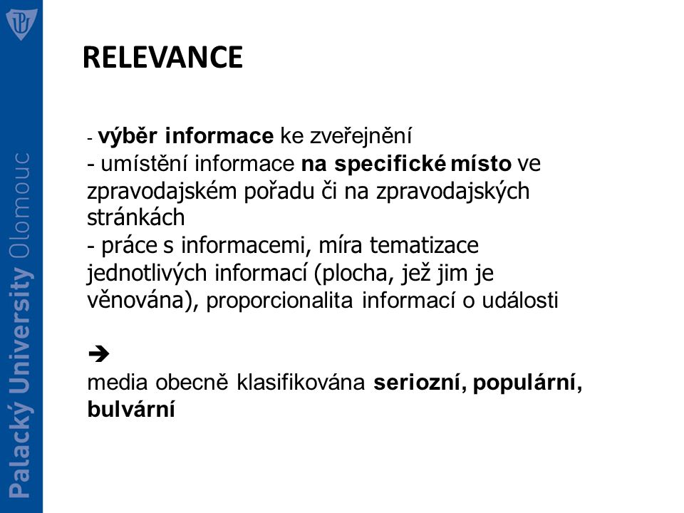RELEVANCE - výběr informace ke zveřejnění. - umístění informace na specifické místo ve zpravodajském pořadu či na zpravodajských stránkách.