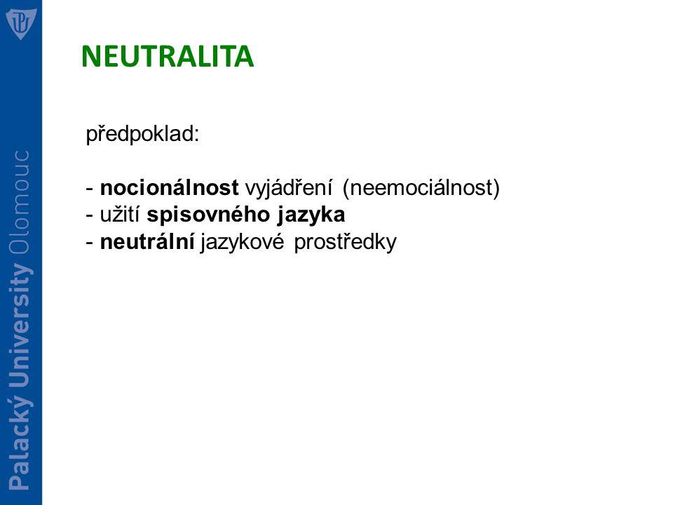 NEUTRALITA předpoklad: nocionálnost vyjádření (neemociálnost)