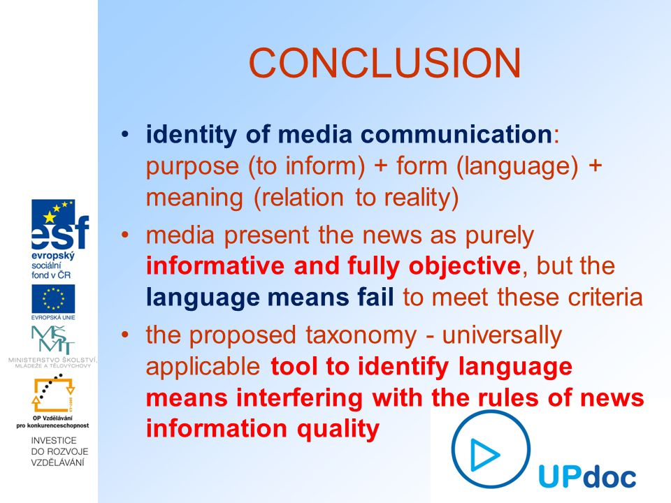 CONCLUSION identity of media communication: purpose (to inform) + form (language) + meaning (relation to reality)