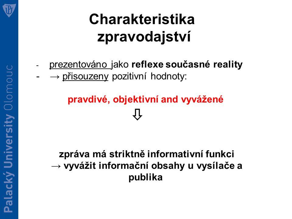  Charakteristika zpravodajství → přisouzeny pozitivní hodnoty: