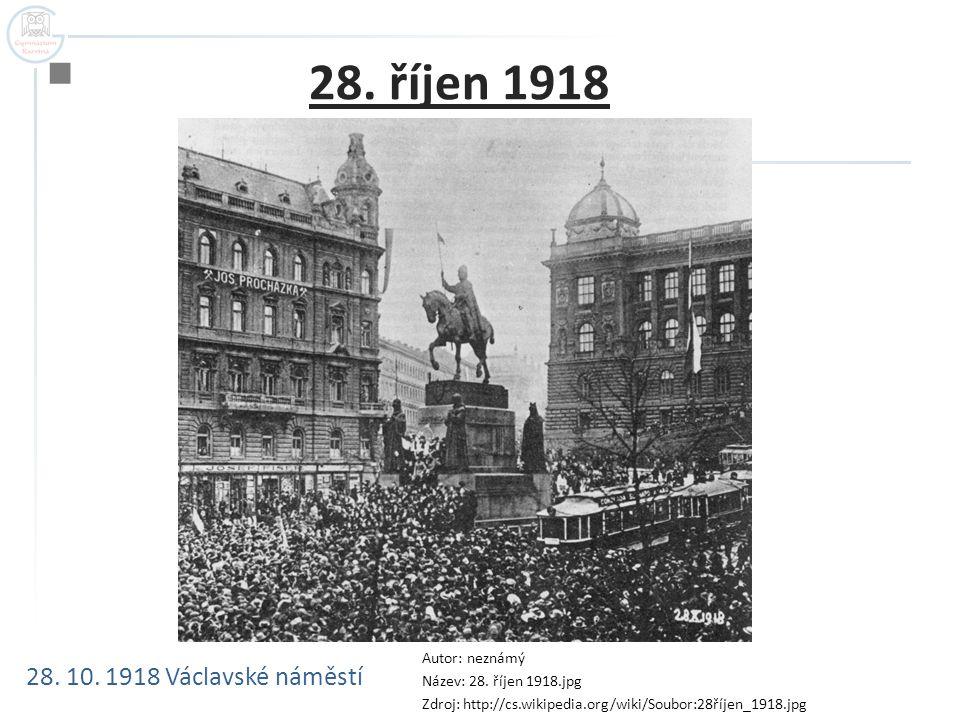 28. říjen 1918 28. 10. 1918 Václavské náměstí Autor: neznámý