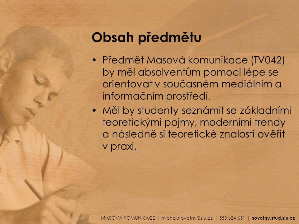 Obsah předmětu Předmět Masová komunikace (TV042) by měl absolventům pomoci lépe se orientovat v současném mediálním a informačním prostředí.
