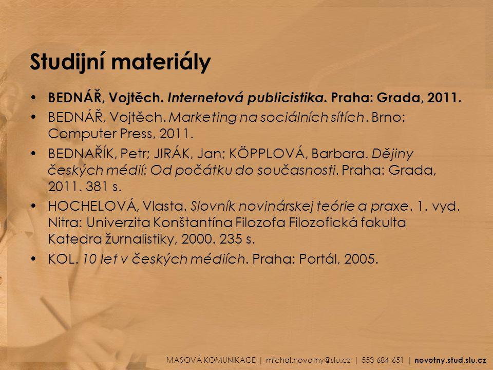 Studijní materiály BEDNÁŘ, Vojtěch. Internetová publicistika. Praha: Grada, 2011.