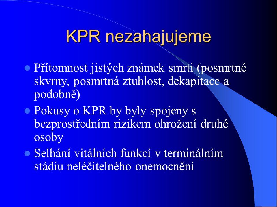 KPR nezahajujeme Přítomnost jistých známek smrti (posmrtné skvrny, posmrtná ztuhlost, dekapitace a podobně)