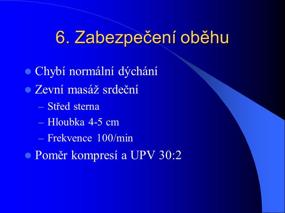 6. Zabezpečení oběhu Chybí normální dýchání Zevní masáž srdeční