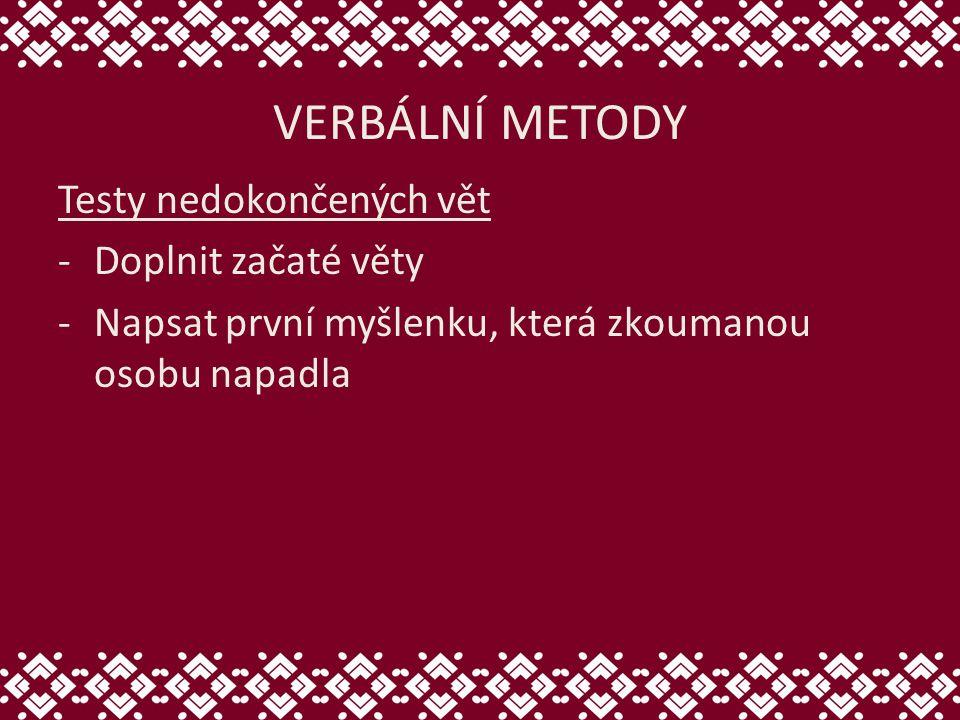 VERBÁLNÍ METODY Testy nedokončených vět Doplnit začaté věty