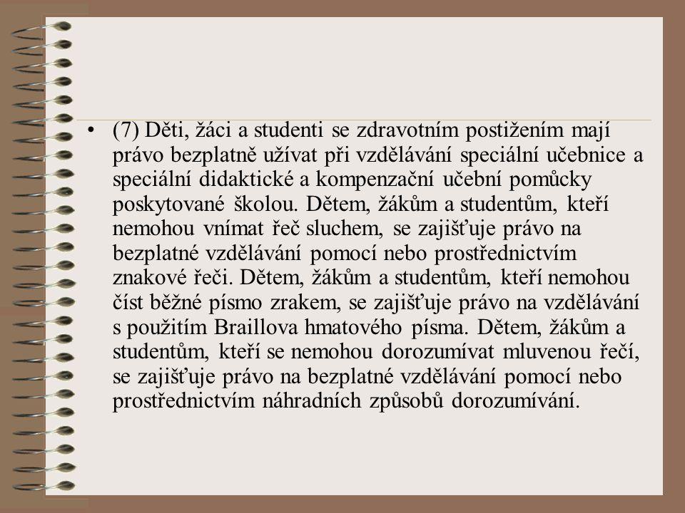 (7) Děti, žáci a studenti se zdravotním postižením mají právo bezplatně užívat při vzdělávání speciální učebnice a speciální didaktické a kompenzační učební pomůcky poskytované školou.