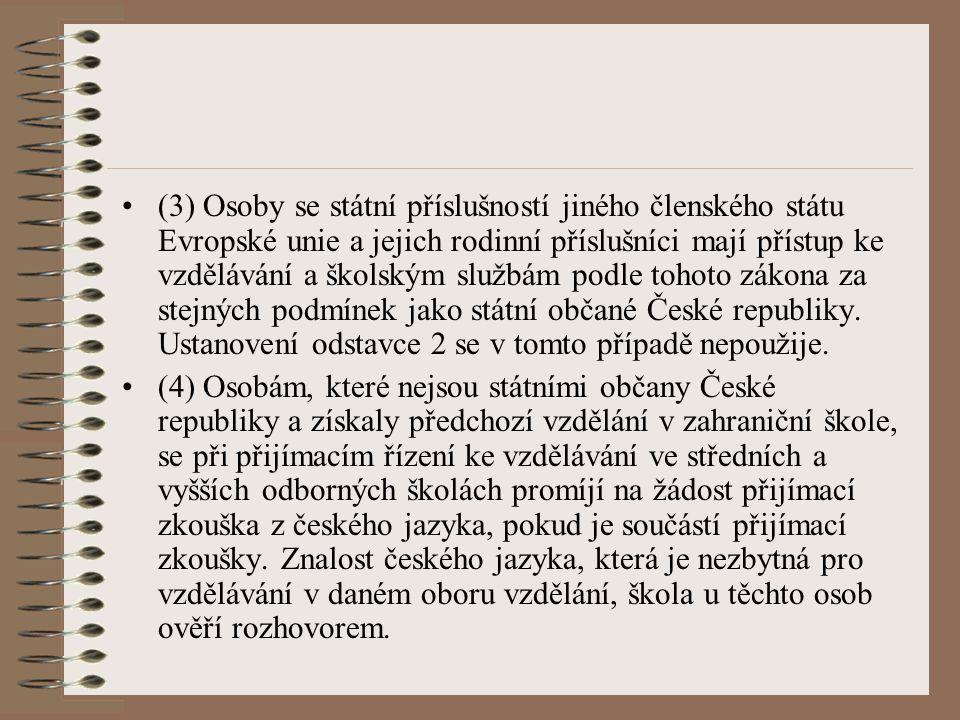 (3) Osoby se státní příslušností jiného členského státu Evropské unie a jejich rodinní příslušníci mají přístup ke vzdělávání a školským službám podle tohoto zákona za stejných podmínek jako státní občané České republiky. Ustanovení odstavce 2 se v tomto případě nepoužije.