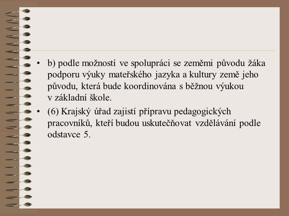 b) podle možností ve spolupráci se zeměmi původu žáka podporu výuky mateřského jazyka a kultury země jeho původu, která bude koordinována s běžnou výukou v základní škole.