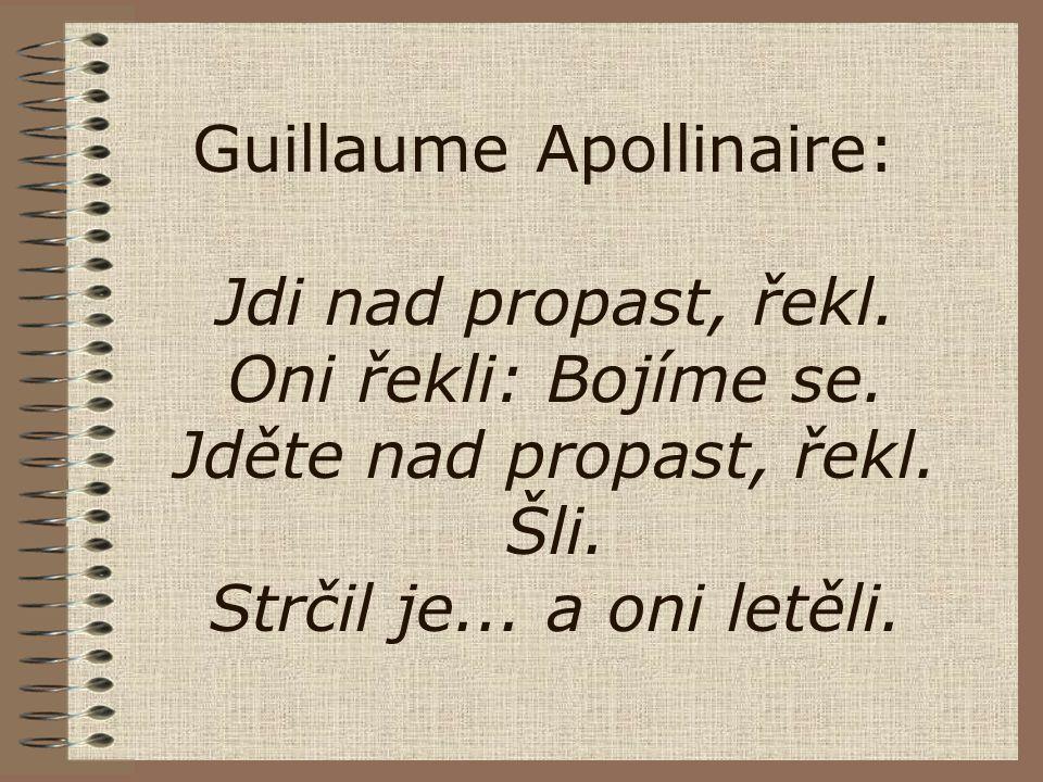 Guillaume Apollinaire: Jdi nad propast, řekl. Oni řekli: Bojíme se
