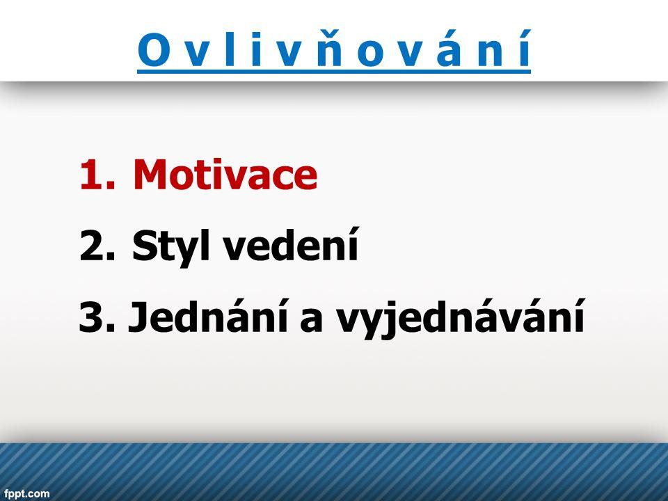 O v l i v ň o v á n í Motivace Styl vedení 3. Jednání a vyjednávání