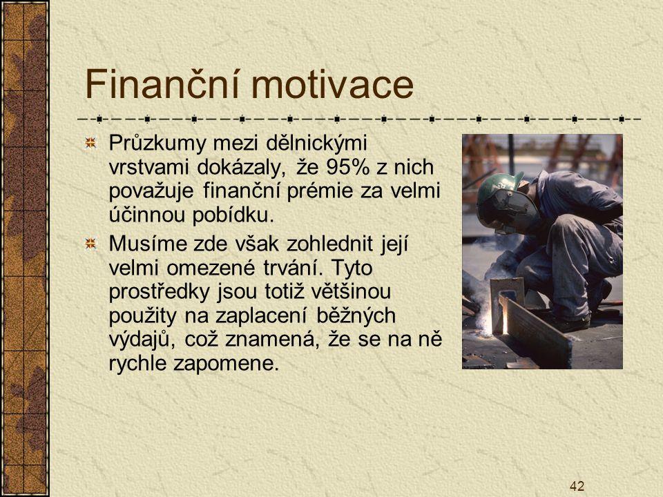 Finanční motivace Průzkumy mezi dělnickými vrstvami dokázaly, že 95% z nich považuje finanční prémie za velmi účinnou pobídku.