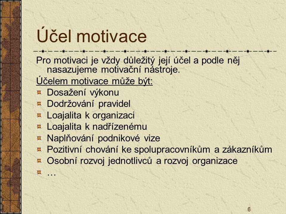 Účel motivace Pro motivaci je vždy důležitý její účel a podle něj nasazujeme motivační nástroje. Účelem motivace může být: