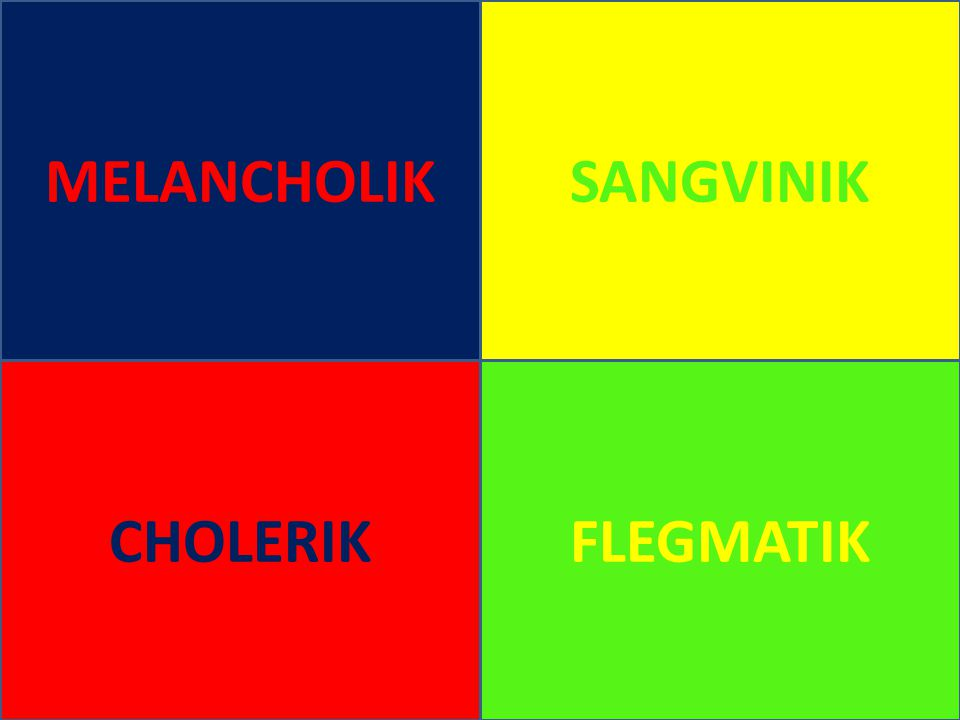 MELANCHOLIK SANGVINIK CHOLERIK FLEGMATIK