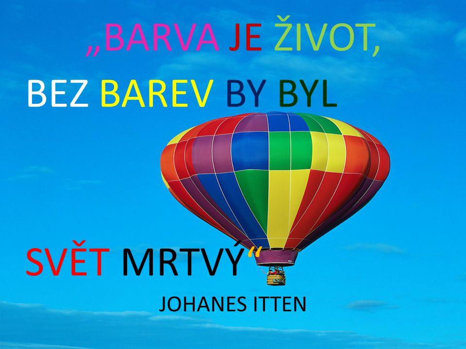 """""""BARVA JE ŽIVOT, BEZ BAREV BY BYL SVĚT MRTVÝ JOHANES ITTEN"""