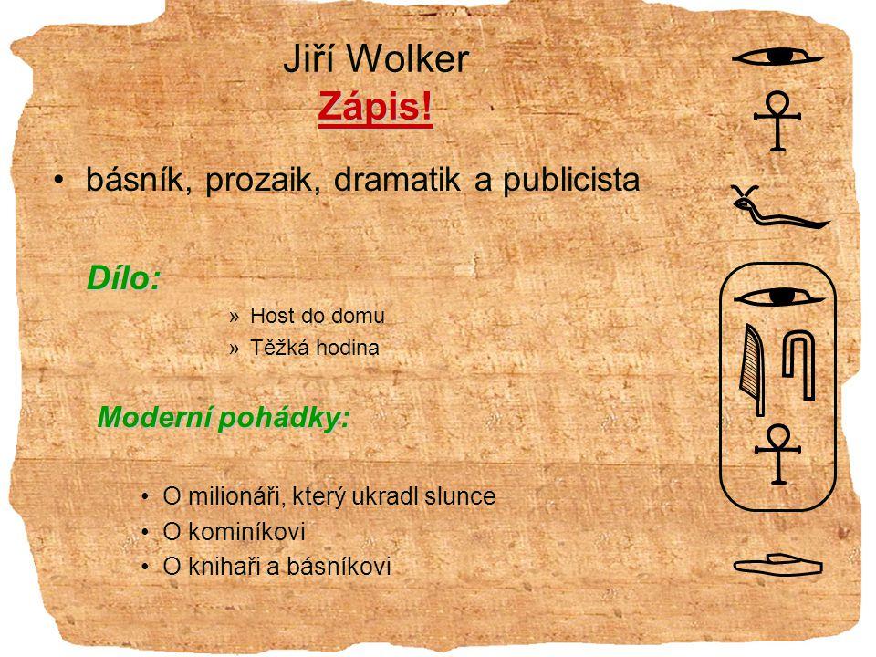 Jiří Wolker Zápis! básník, prozaik, dramatik a publicista Dílo: