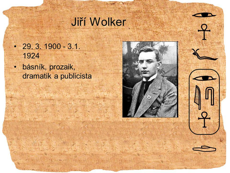 Jiří Wolker 29. 3. 1900 - 3.1. 1924 básník, prozaik, dramatik a publicista