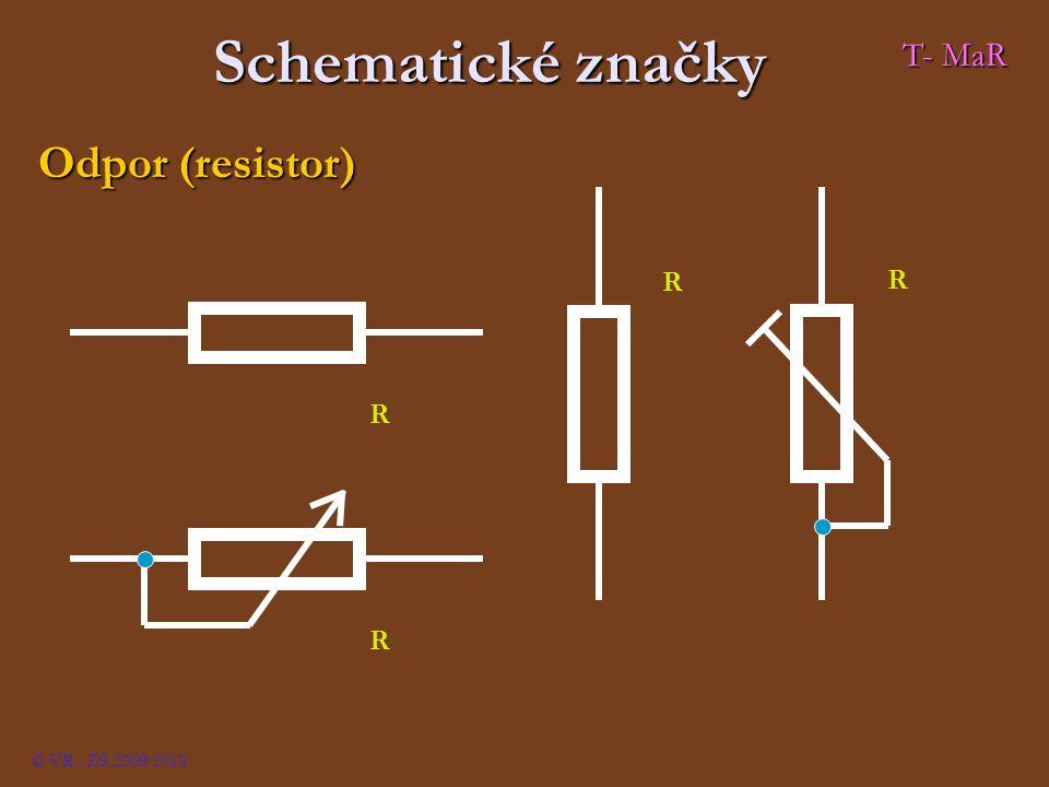 Schematické značky T- MaR Odpor (resistor) R © VR - ZS 2009/2010