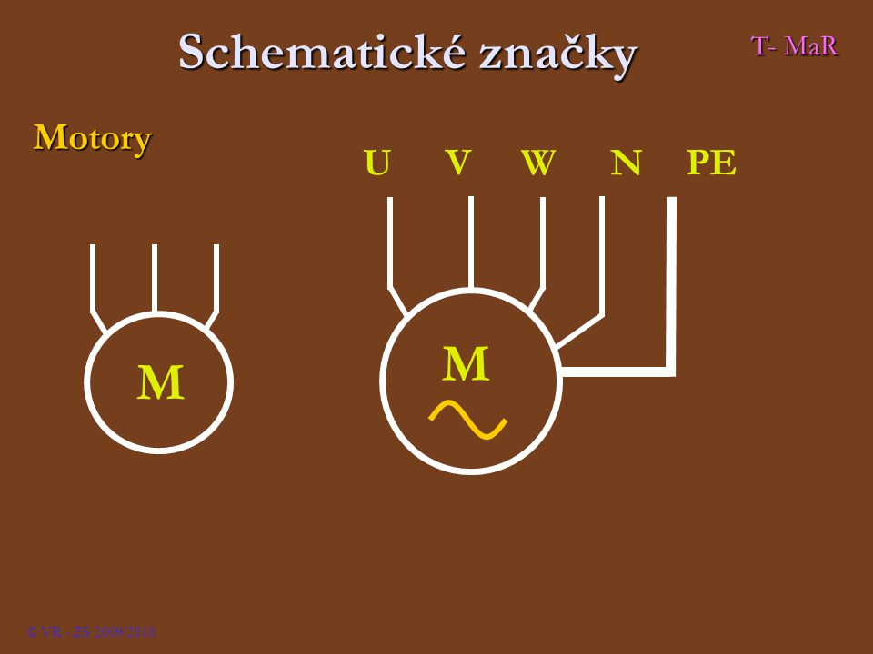 Schematické značky T- MaR Motory M U V W N PE © VR - ZS 2009/2010
