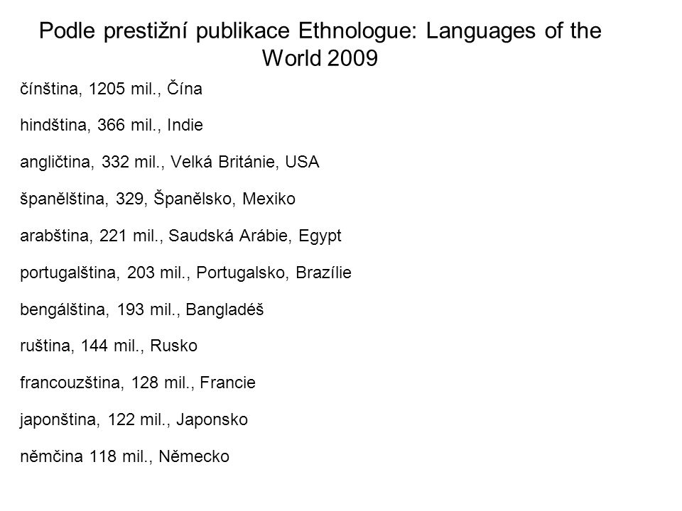 Podle prestižní publikace Ethnologue: Languages of the World 2009